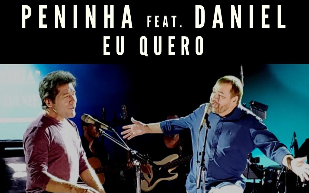 """Peninha se une a Daniel em """"Eu Quero"""""""