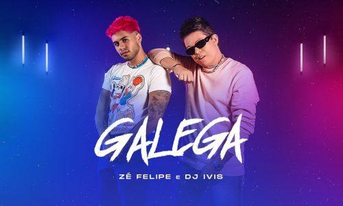 """Zé Felipe lança o hit """"Galega"""" em parceria com DJ Ivis"""