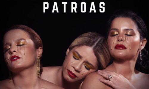 Patroas anunciam álbum completo e lançamento de novo clipe